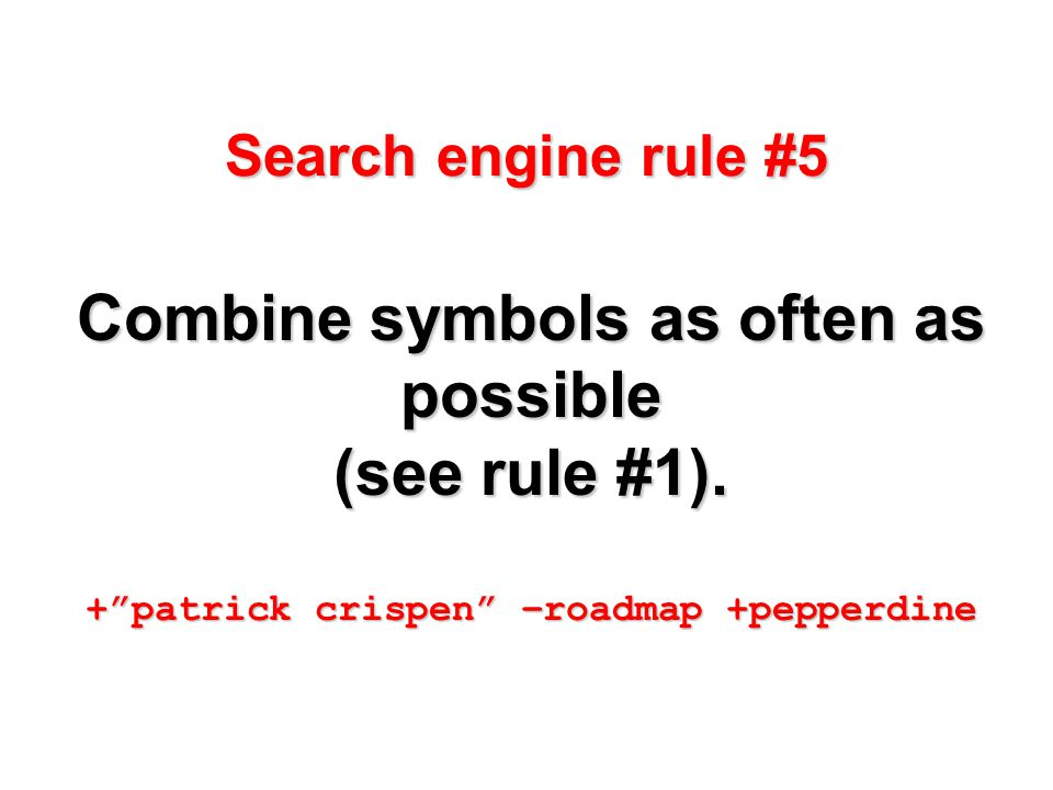 Search engine rule #5 Combine symbols as often as possible (see rule #1).