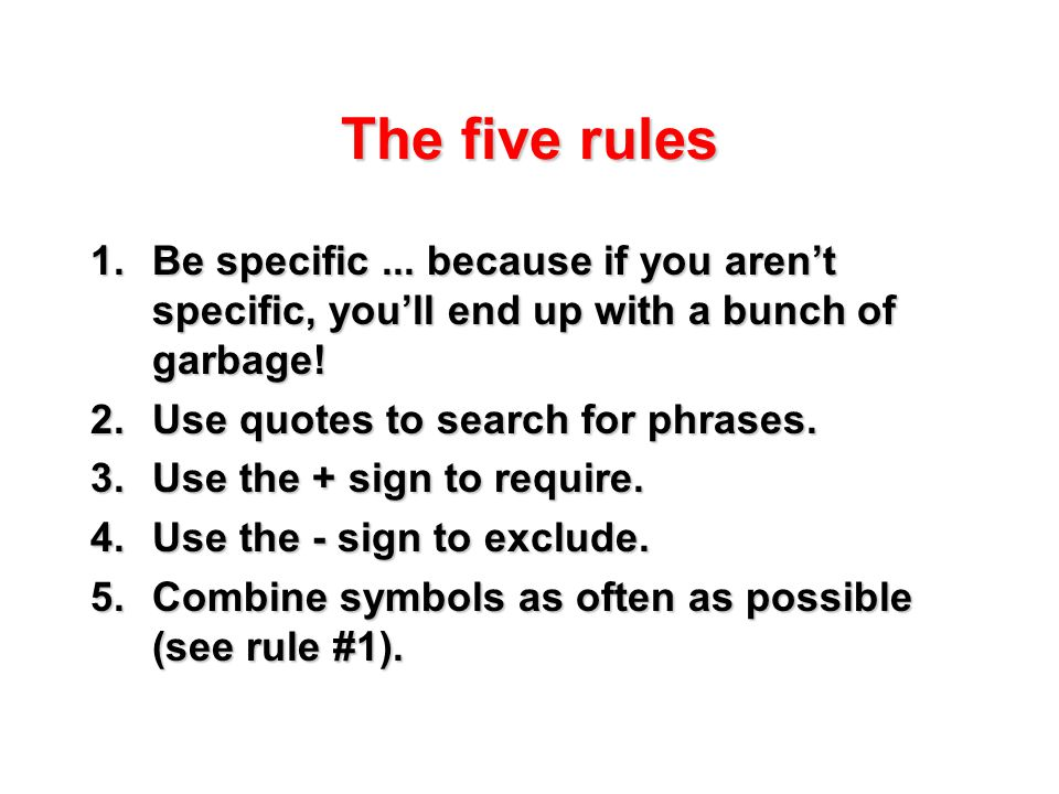 The five rules 1.Be specific...