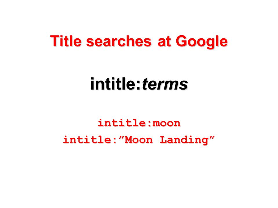Title searches at Google intitle:terms intitle:moon intitle: Moon Landing