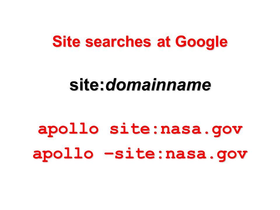 Site searches at Google site:domainname apollo site:nasa.gov apollo –site:nasa.gov