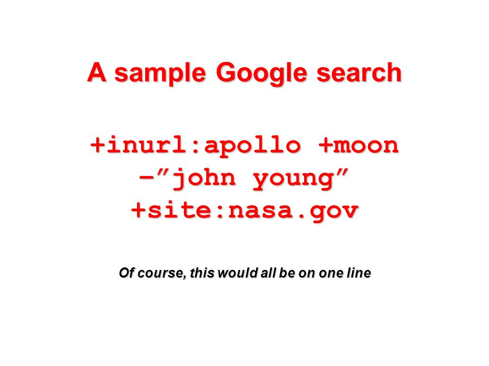 A sample Google search +inurl:apollo +moon – john young +site:nasa.gov Of course, this would all be on one line