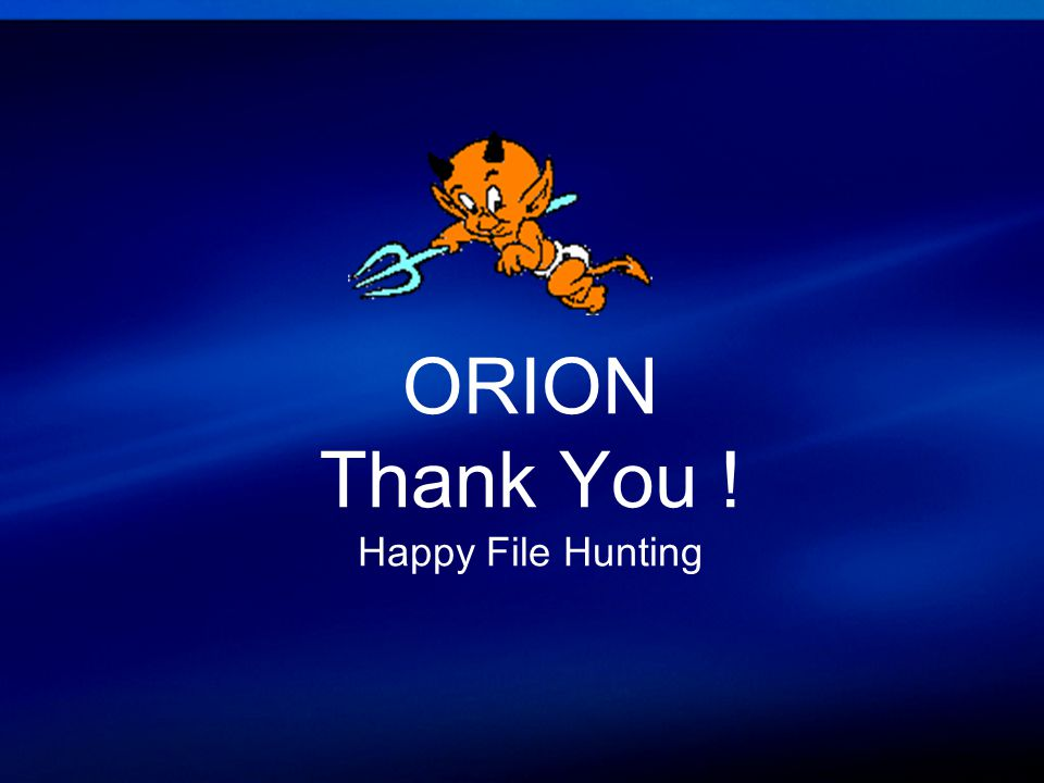 ORION Thank You ! Happy File Hunting