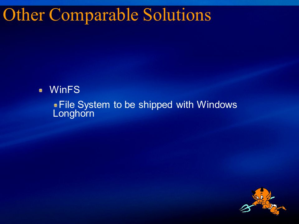 WinFS File System to be shipped with Windows Longhorn Other Comparable Solutions