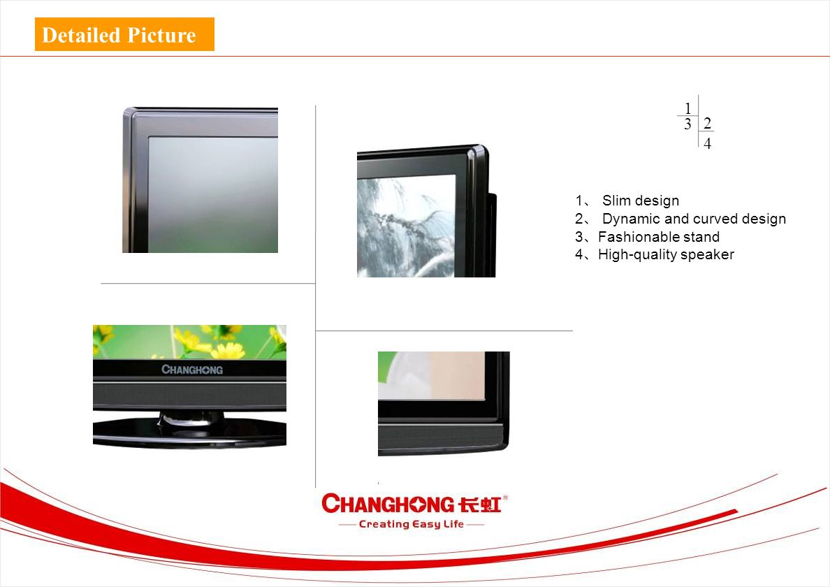 Detailed Picture 1 2424 3 1 、 Slim design 2 、 Dynamic and curved design 3 、 Fashionable stand 4 、 High-quality speaker