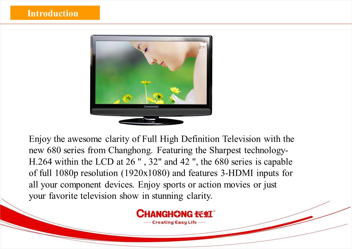 Enjoy the awesome clarity of Full High Definition Television with the new 680 series from Changhong.