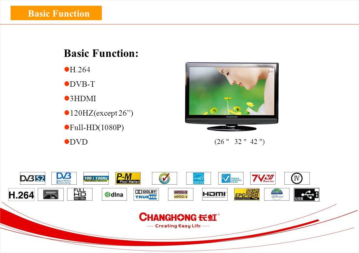 Basic Function Basic Function: H.264 DVB-T 3HDMI 120HZ(except 26 ) Full-HD(1080P) DVD (26 32 42 )
