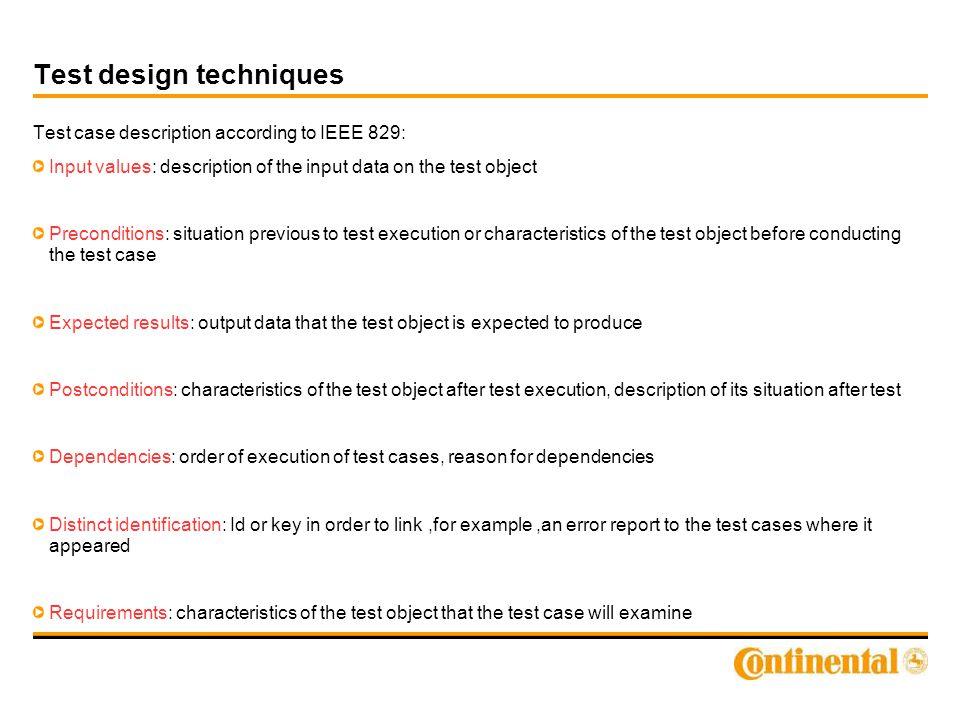 Test design techniques Test case description according to IEEE 829: Input values: description of the input data on the test object Preconditions: situ