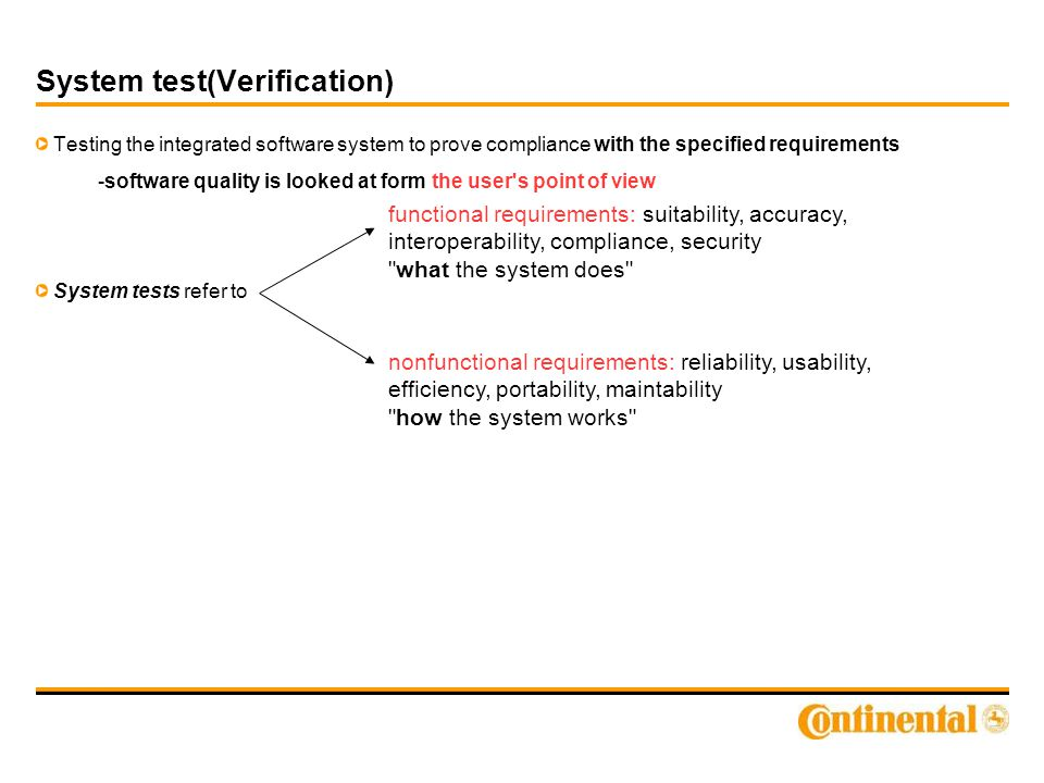 System test(Verification) Testing the integrated software system to prove compliance with the specified requirements -software quality is looked at fo