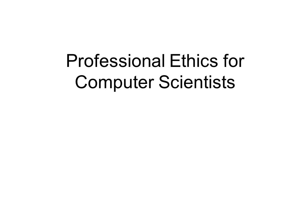 Professional Ethics for Computer Scientists