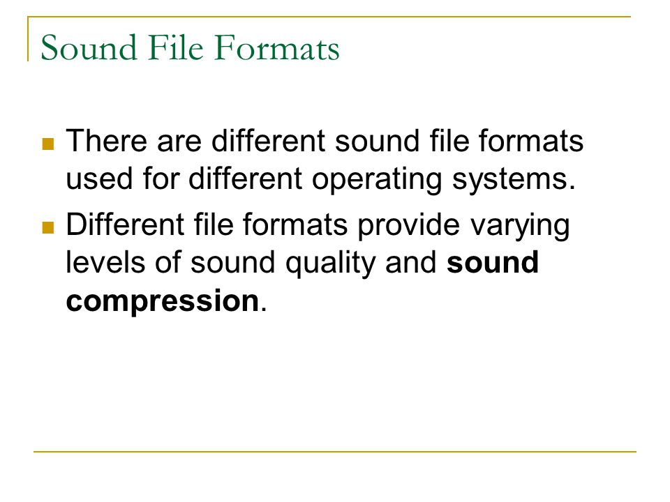 Sound File Formats There are different sound file formats used for different operating systems.