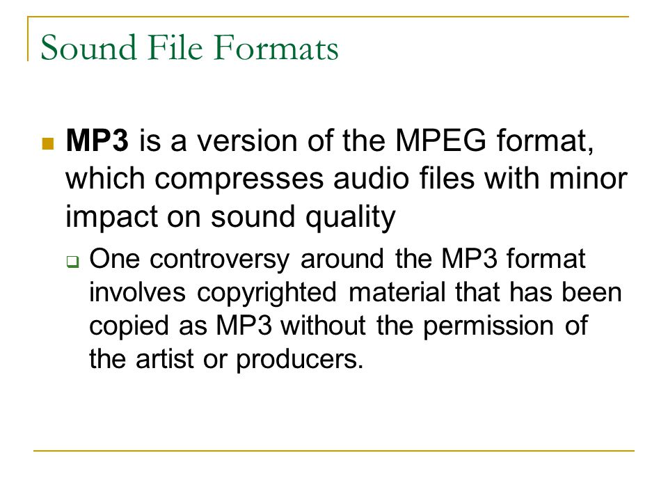 Sound File Formats MP3 is a version of the MPEG format, which compresses audio files with minor impact on sound quality  One controversy around the MP3 format involves copyrighted material that has been copied as MP3 without the permission of the artist or producers.