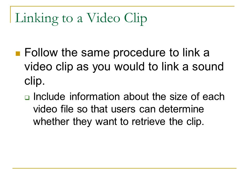 Linking to a Video Clip Follow the same procedure to link a video clip as you would to link a sound clip.