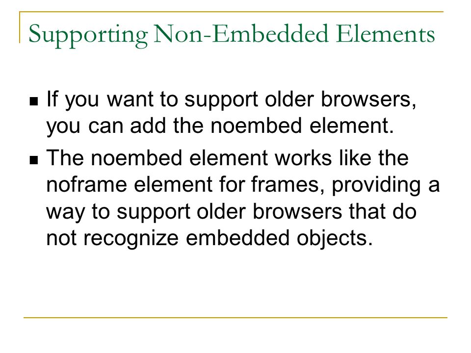 Supporting Non-Embedded Elements If you want to support older browsers, you can add the noembed element.