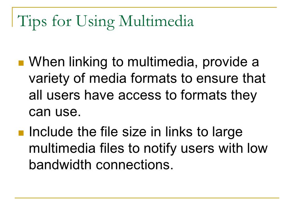 Tips for Using Multimedia When linking to multimedia, provide a variety of media formats to ensure that all users have access to formats they can use.