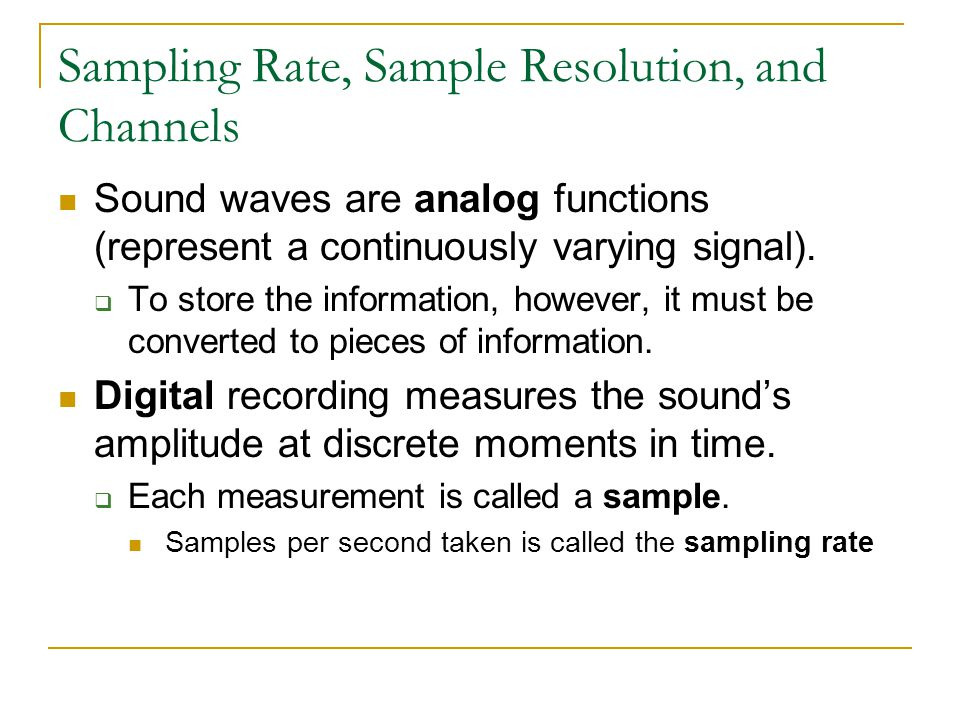 Sampling Rate, Sample Resolution, and Channels Sound waves are analog functions (represent a continuously varying signal).