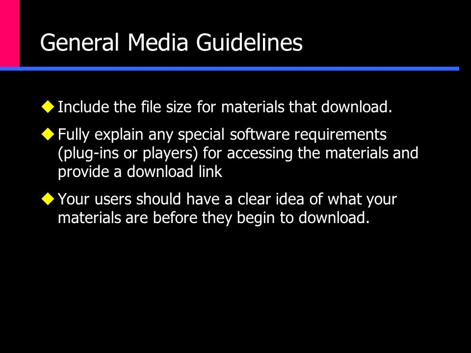 General Media Guidelines  Include the file size for materials that download.