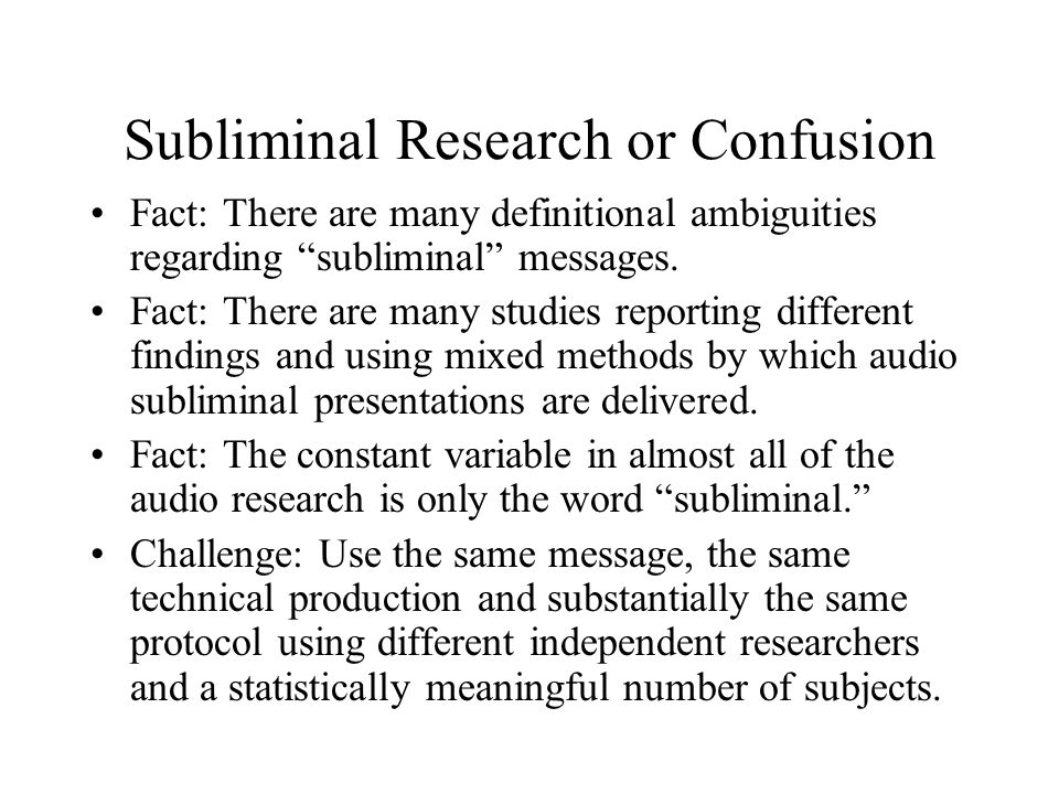 "Subliminal Research or Confusion Fact: There are many definitional ambiguities regarding ""subliminal"" messages. Fact: There are many studies reporting"