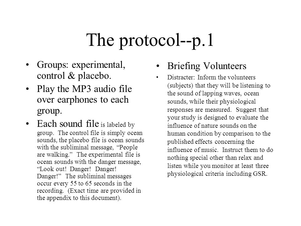 The protocol--p.1 Groups: experimental, control & placebo. Play the MP3 audio file over earphones to each group. Each sound file is labeled by group.