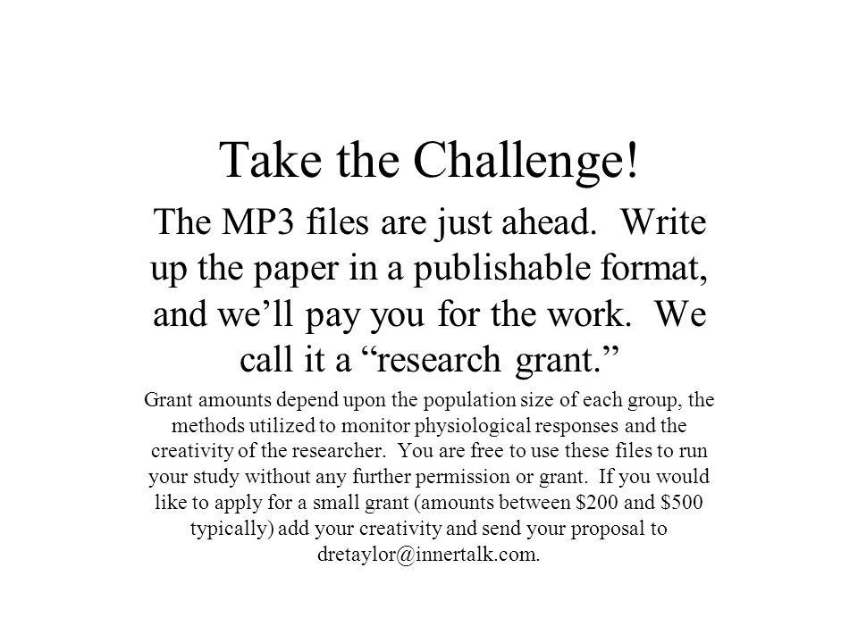 "Take the Challenge! The MP3 files are just ahead. Write up the paper in a publishable format, and we'll pay you for the work. We call it a ""research g"