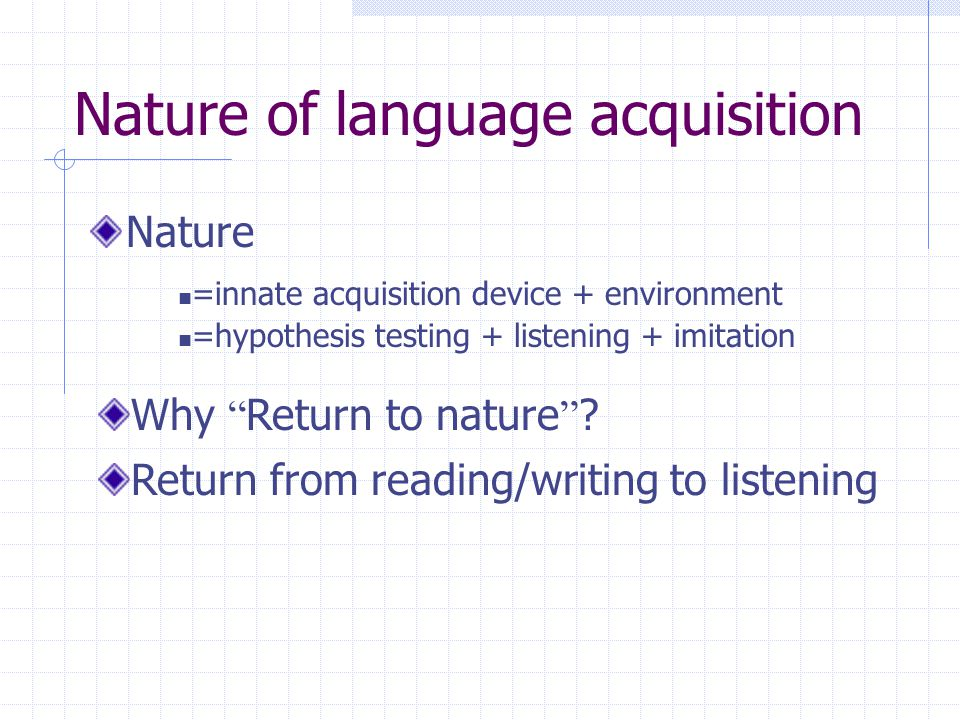Nature of language acquisition Nature Why Return to nature .