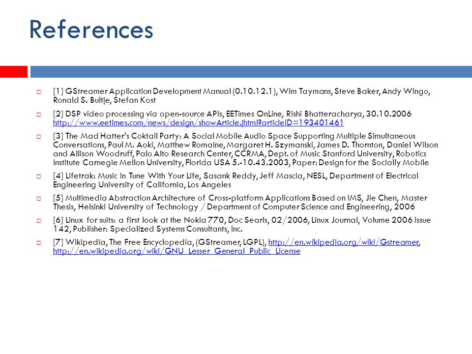 References  [1] GStreamer Application Development Manual (0.10.12.1), Wim Taymans, Steve Baker, Andy Wingo, Ronald S.