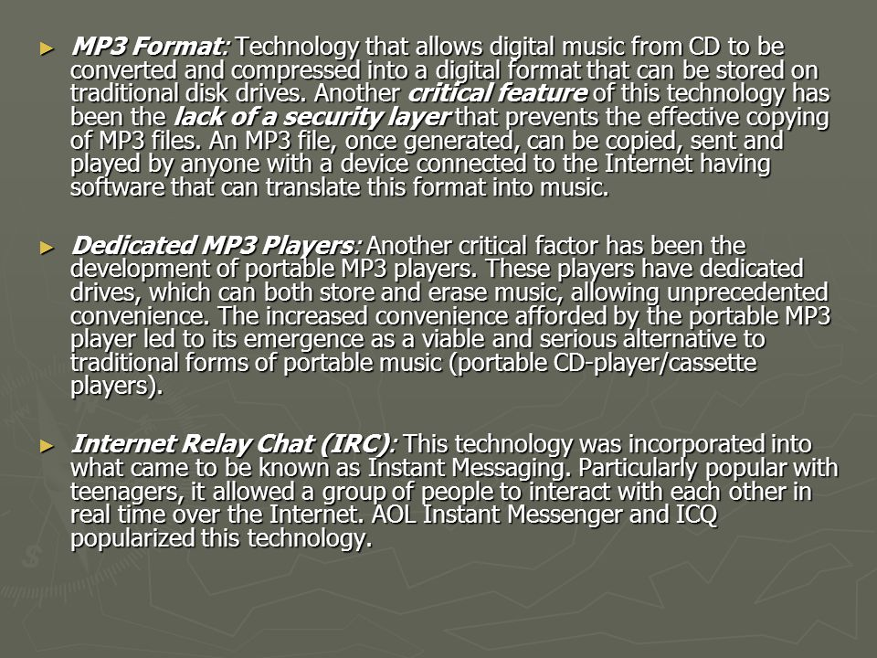 ► MP3 Format: Technology that allows digital music from CD to be converted and compressed into a digital format that can be stored on traditional disk