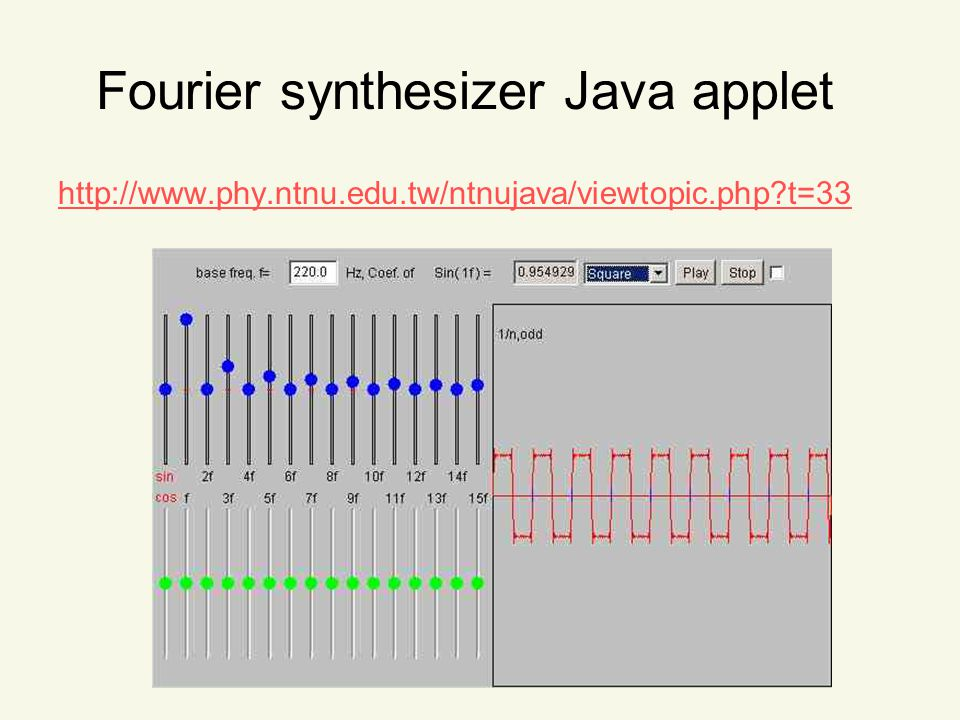 Fourier synthesizer Java applet http://www.phy.ntnu.edu.tw/ntnujava/viewtopic.php t=33