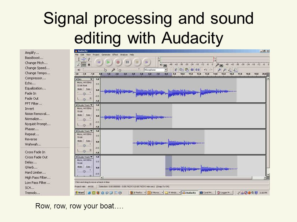 Signal processing and sound editing with Audacity Row, row, row your boat….