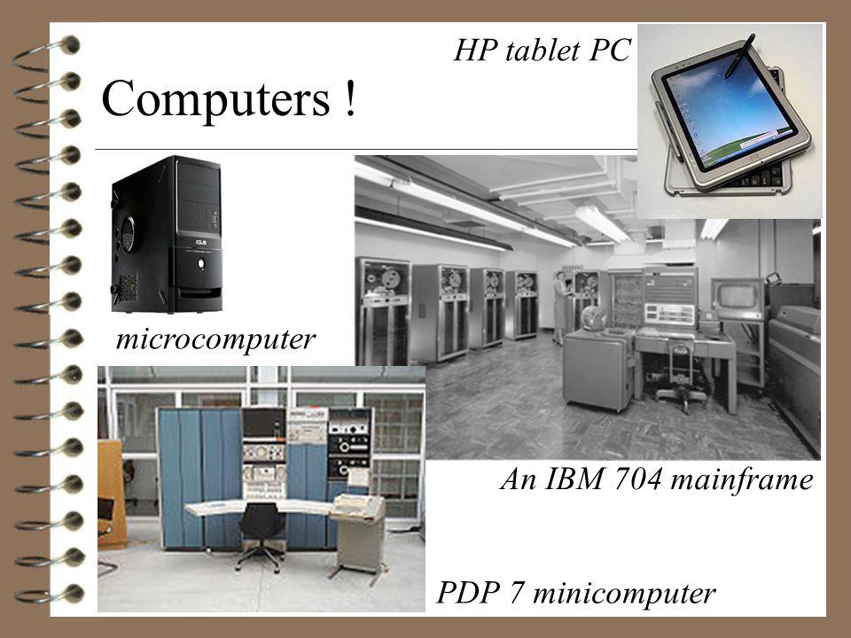 microcomputer Computers ! An IBM 704 mainframe PDP 7 minicomputer HP tablet PC