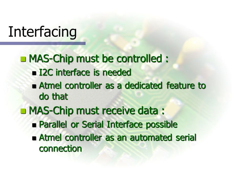Configuration Many things in Atmel are configurable Many things in Atmel are configurable pins, I2C-interface, serial interface pins, I2C-interface, serial interface MAS-Chip is a complex device, it must be configured : MAS-Chip is a complex device, it must be configured : By sending many commands via I2C By sending many commands via I2C This part is OK, functional This part is OK, functional