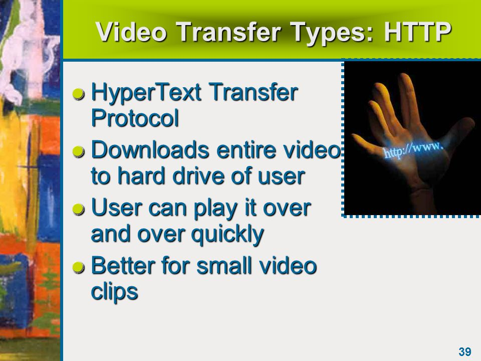 38 Video on the Web Only practical for 56K or higher connections Planning –Is animation or still images with sound better.