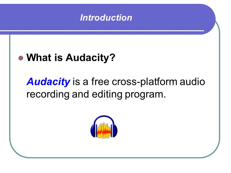 Audacity Instructions Introduction What is Audacity What can you do with Audacity Audacity Control Panel How-To Open Audacity Record using a microphone Working with an audio track Play your recording Save your recording as an MP3 file Save your project Append one audio track to the end of another Upload your recording to Blackboard Language Support