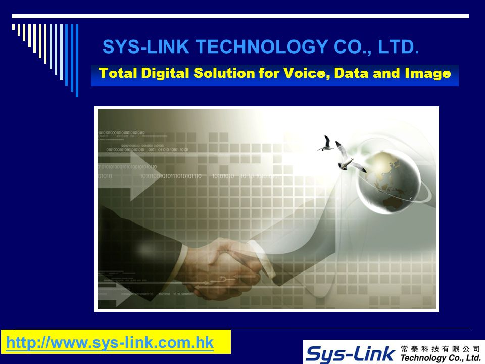 SYS-LINK TECHNOLOGY CO., LTD. Total Digital Solution for Voice, Data and Image http://www.sys-link.com.hk