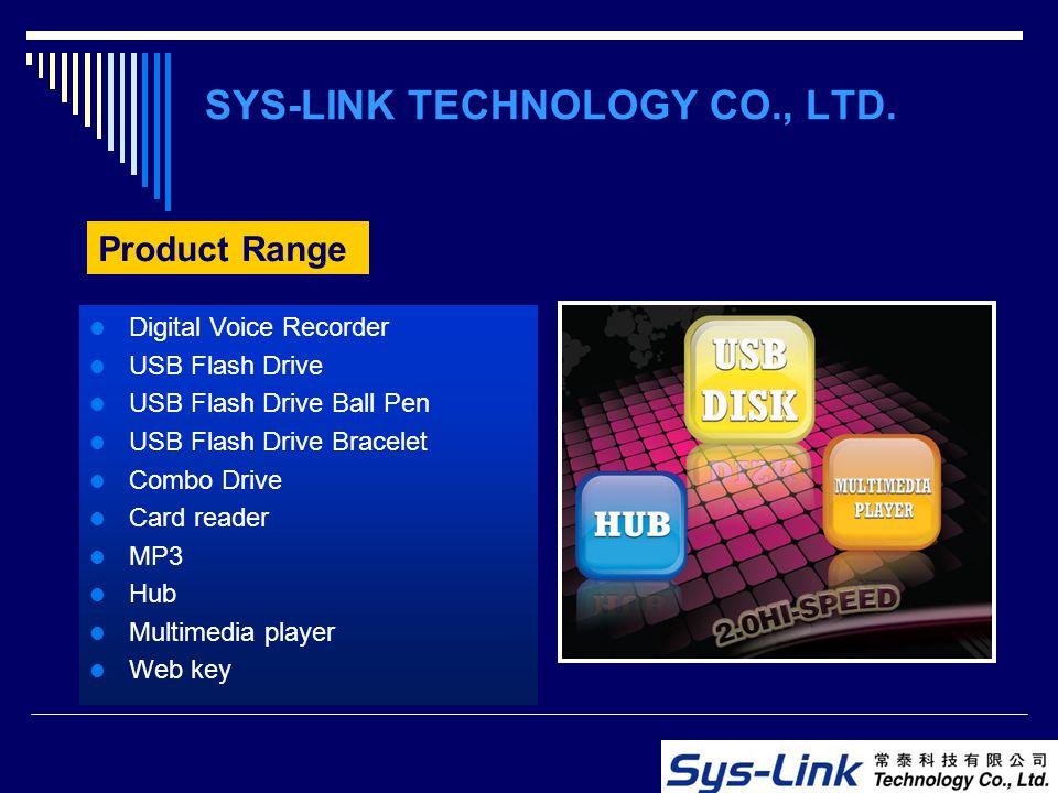Product Range Digital Voice Recorder USB Flash Drive USB Flash Drive Ball Pen USB Flash Drive Bracelet Combo Drive Card reader MP3 Hub Multimedia play