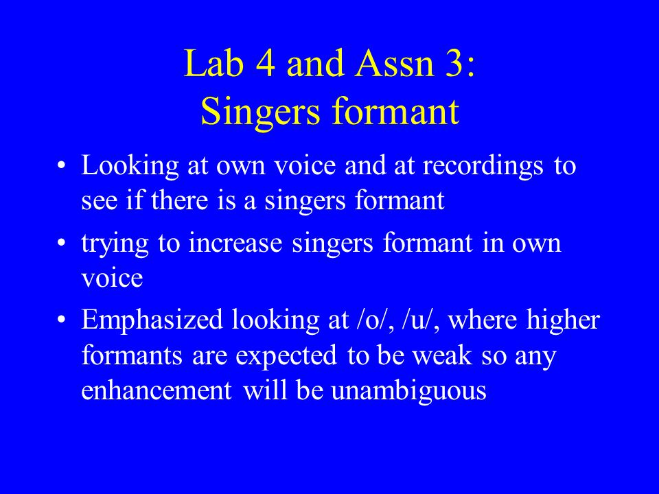 Speakers formant More like at 3500 Hz than 3000 Property of speaking voices judged to be good Seen in some singing voices, especially in styles that a