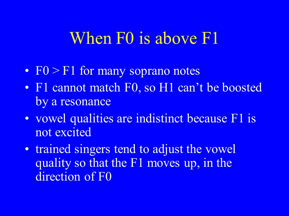 6. Vowel formants and F0 Average formant frequencies for different English vowels a strong soprano voice matches F0 (H1) to F1, while a weak voice has