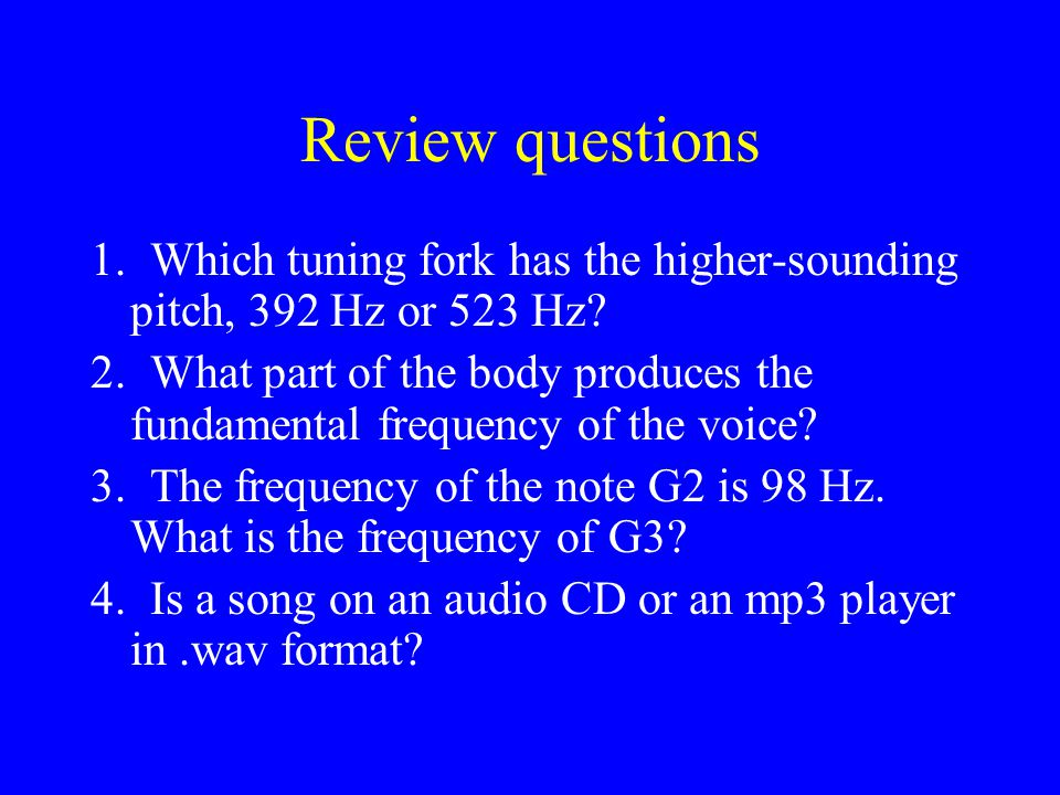 Review questions 1.Which tuning fork has the higher-sounding pitch, 392 Hz or 523 Hz.