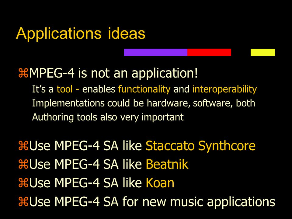 MPEG-MMA relationship zMIDI can control MPEG-4 SA synth SASL = more flexible, more tightly coupled zDLS-2 synthesis embedded in SA synth Do wavetable