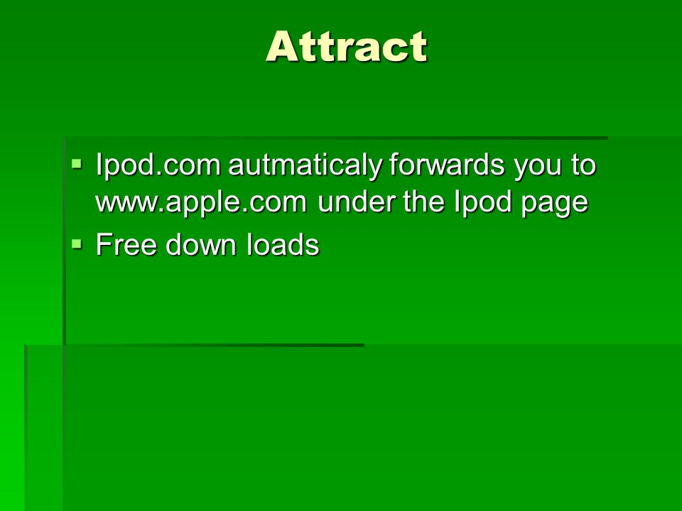Attract  Ipod.com autmaticaly forwards you to   under the Ipod page  Free down loads