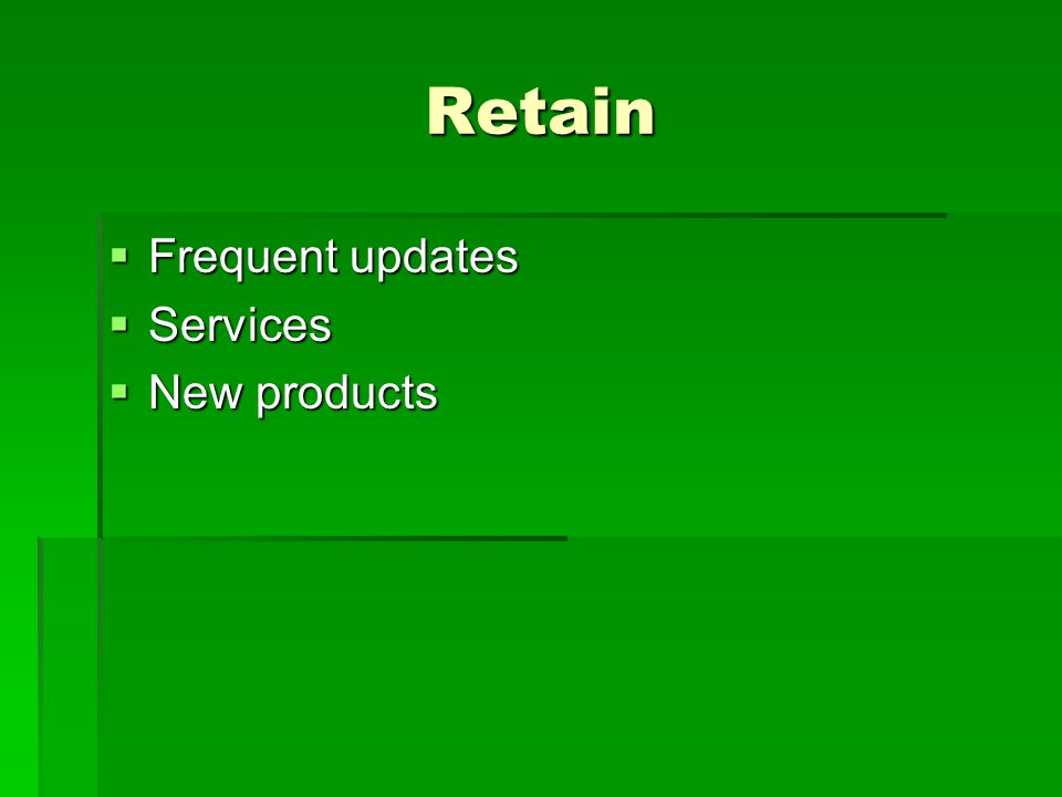 Retain  Frequent updates  Services  New products