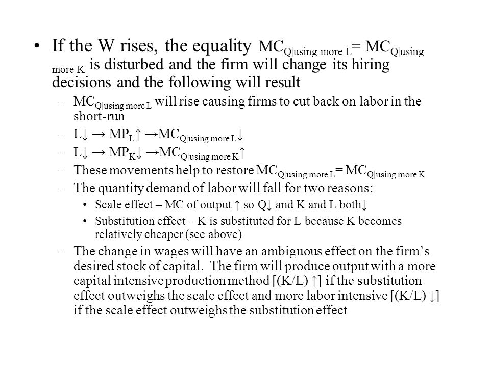 If the W rises, the equality MC Q using more L = MC Q using more K is disturbed and the firm will change its hiring decisions and the following will r