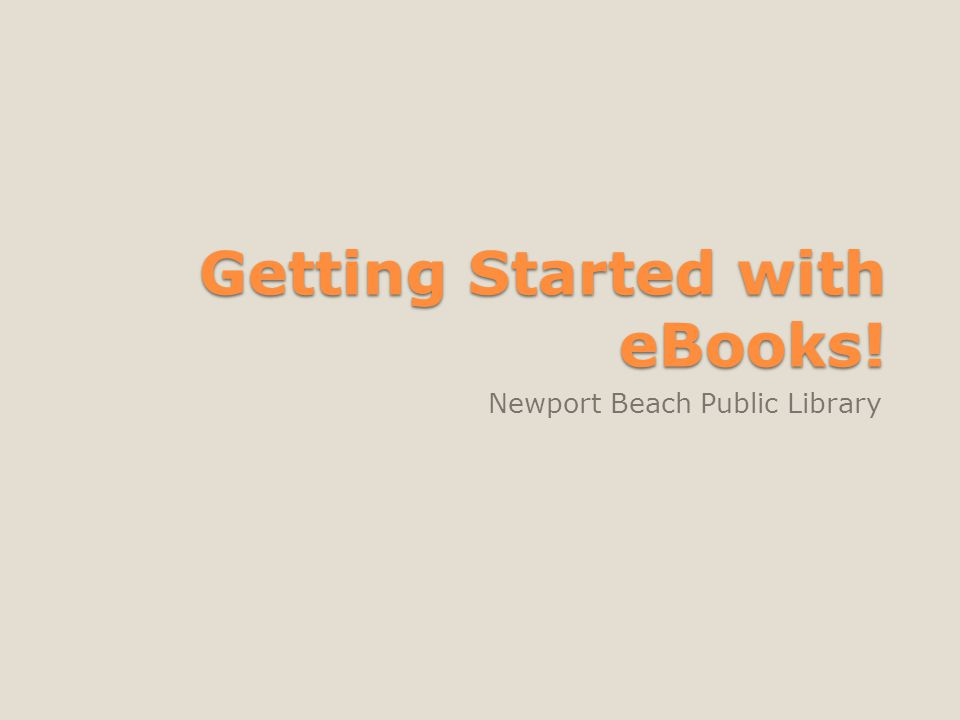 Getting Started with eBooks! Newport Beach Public Library
