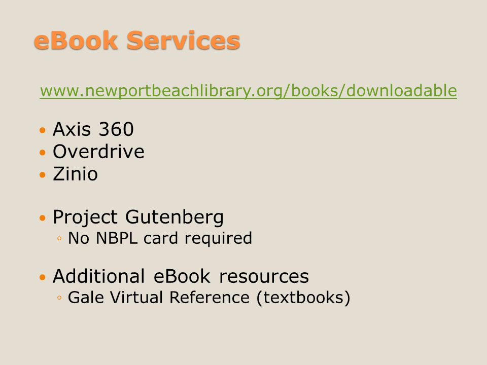 eBook Services www.newportbeachlibrary.org/books/downloadable Axis 360 Overdrive Zinio Project Gutenberg ◦No NBPL card required Additional eBook resou