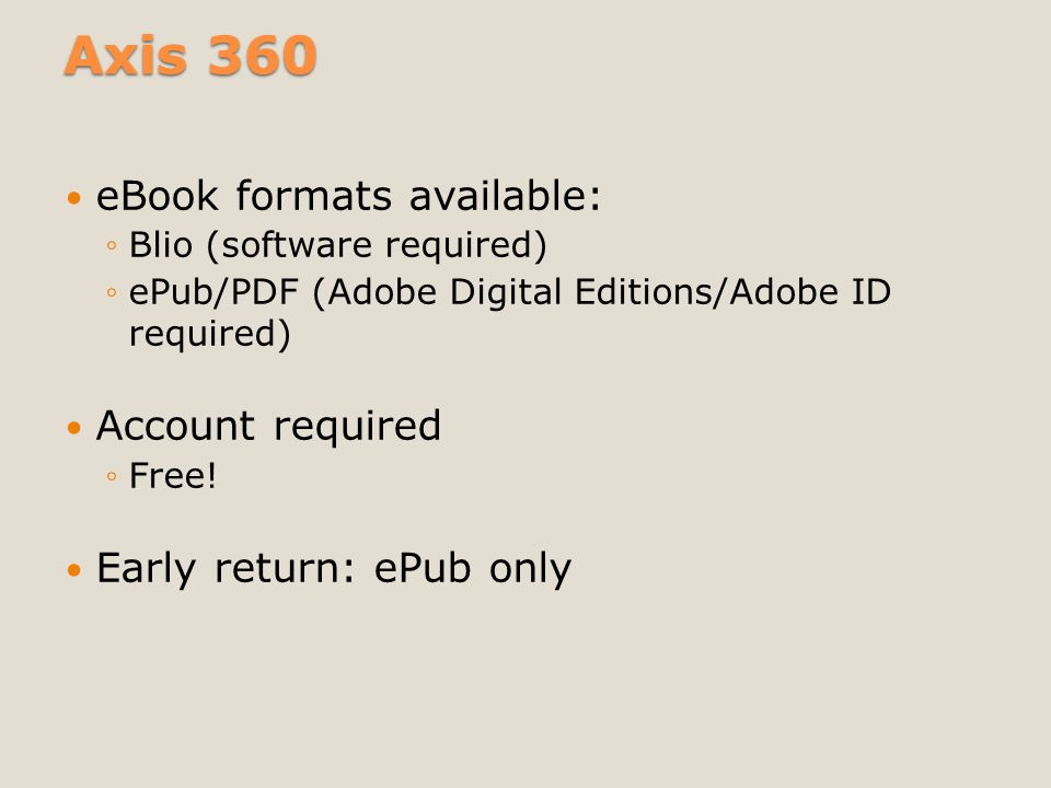 Axis 360 Compatible devices ◦Apple ◦Android ◦PC (Blio & ePub/PDF format) ◦Mac (ePub/PDF format only) ◦Nook (ePub/PDF format only) Is there an app.