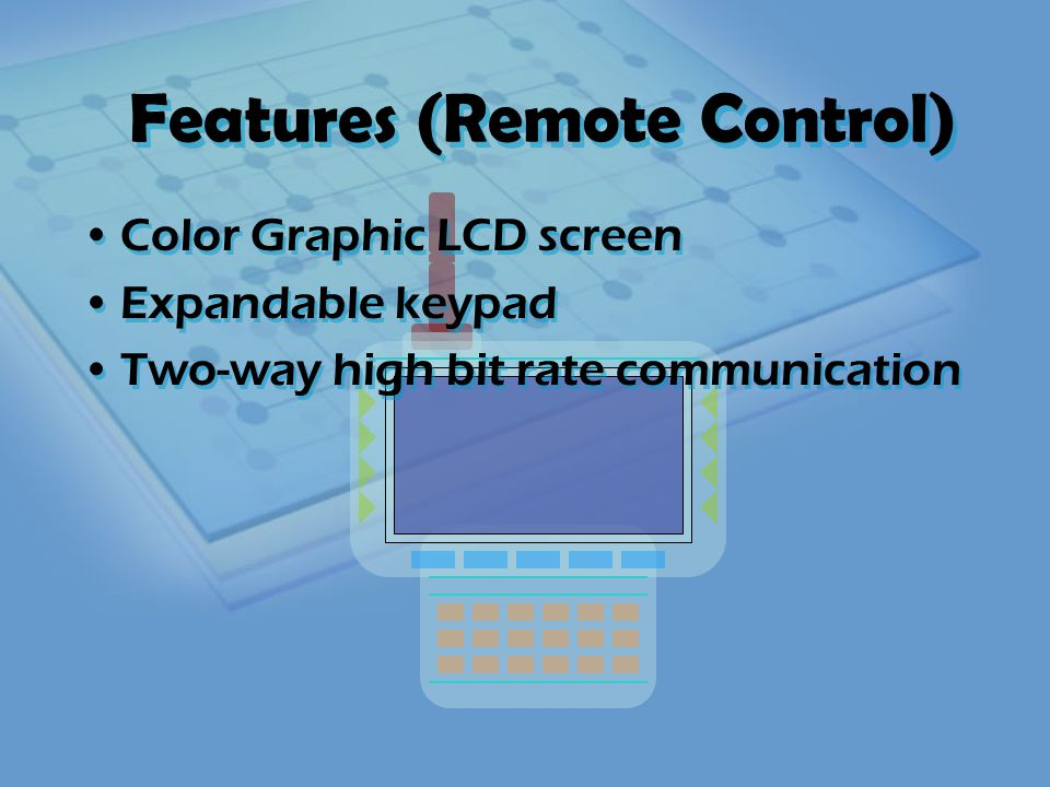 Color Graphic LCD screen Expandable keypad Two-way high bit rate communication Color Graphic LCD screen Expandable keypad Two-way high bit rate communication