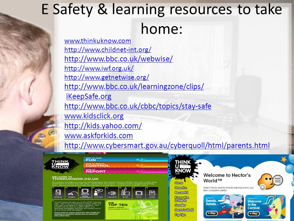 23/15 E Safety & learning resources to take home: www.thinkuknow.com http://www.childnet-int.org/ http://www.bbc.co.uk/webwise/ http://www.iwf.org.uk/