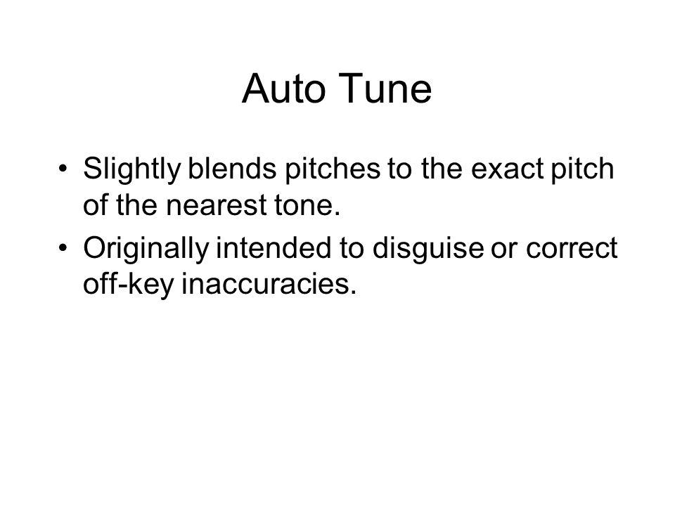 Auto Tune Slightly blends pitches to the exact pitch of the nearest tone.