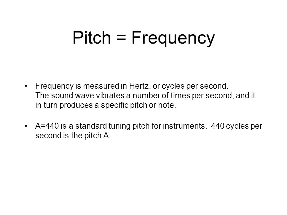 Pitch = Frequency Frequency is measured in Hertz, or cycles per second.