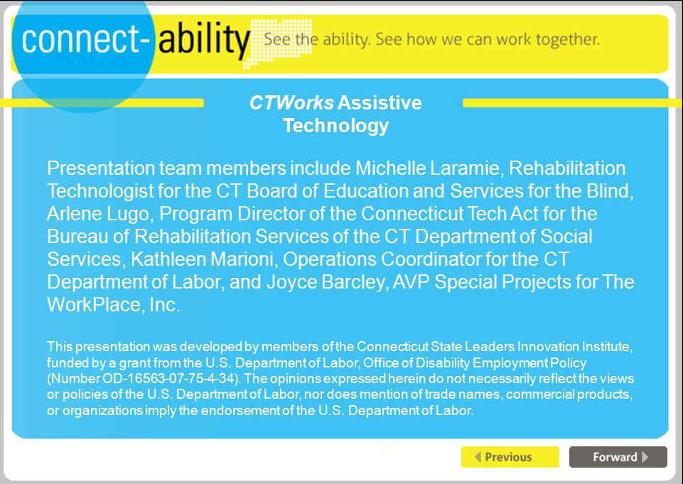 CTWorks Assistive Technology Presentation team members include Michelle Laramie, Rehabilitation Technologist for the CT Board of Education and Services for the Blind, Arlene Lugo, Program Director of the Connecticut Tech Act for the Bureau of Rehabilitation Services of the CT Department of Social Services, Kathleen Marioni, Operations Coordinator for the CT Department of Labor, and Joyce Barcley, AVP Special Projects for The WorkPlace, Inc.