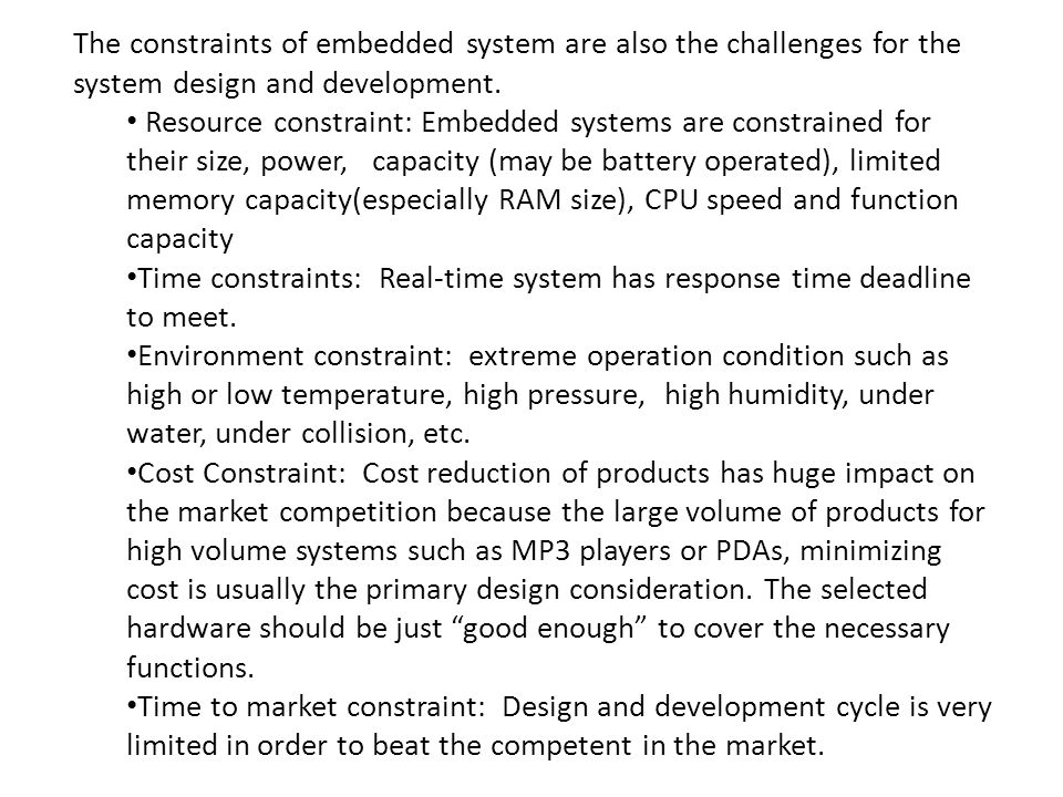 The constraints of embedded system are also the challenges for the system design and development.